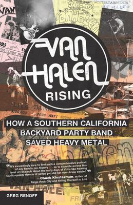 Van Halen Rising : How a Southern California Backyard Party Band Saved Heavy Metal