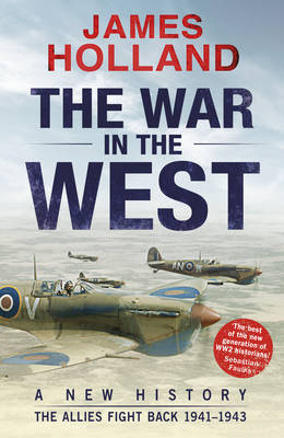 The War in the West - A New History: Volume 2: The Allies Fight Back 1941-43