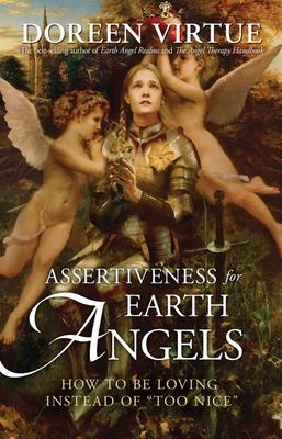 Assertiveness for Earth Angels: How To Be Loving Instead of Too Nice