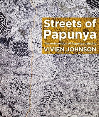 The Streets of Papunya : The Reinvention of Papunya Painting