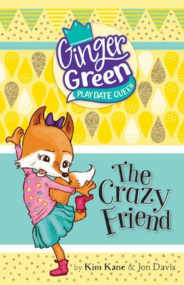 The Crazy Friend (Ginger Green: Play Date Queen #4)