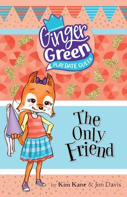 The Only Friend (Ginger Green: Play Date Queen #5)