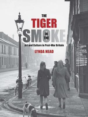 The Tiger in the Smoke : Art and Culture in Post-war Britain