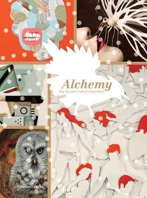Alchemy The Art and Craft of Illustration