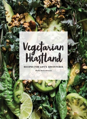 Vegetarian HeartlandPlant-Based Recipes from the Midwest