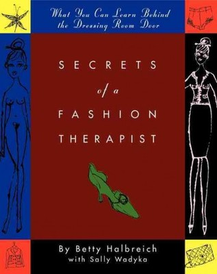 Secrets of a Fashion Therapist : What You Can Learn Behind the Dressing Room Door