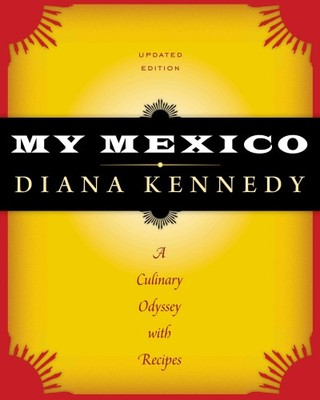 My Mexico : A Culinary Odyssey with Recipes