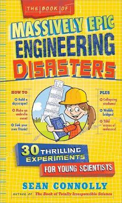 The Book of Massively Epic Engineering Disasters 33 Thrilling Experiments for Young Scientists