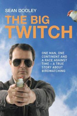 The Big Twitch: A True Story of Obsession, Adventure and Birdwatching