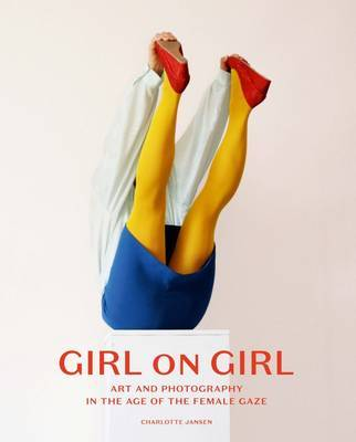 Girl on Girl: Art & Photography in the Age of the Female Gaze