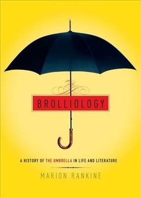 Brolliology : A History of the Umbrella in Life and Literature