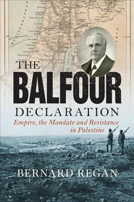 The Balfour Declaration Empire, the Mandate and Resistance in Palestine