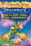 We'll Bite Your Tail, Geronimo! (Geronimo Stilton Spacemice #11)