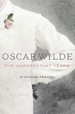 Oscar Wilde: The Unrepentant Years