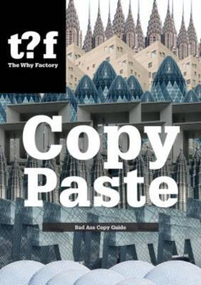 Copy Paste - Bad Ass Copy Guide, the Why Factory