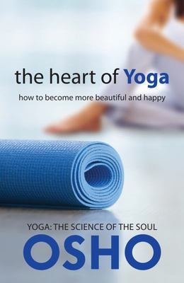 The Heart of Yoga : How to Become More Beautiful and Happy