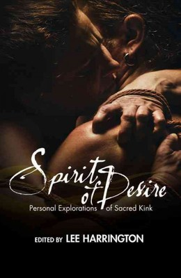 Spirit of Desire : Personal Explorations of Sacred Kink