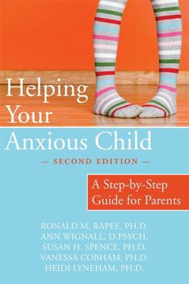 Helping Your Anxious Child : A Step-by-Step Guide for Parents (2nd edition)