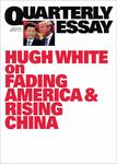 Hugh White Without America Australia in the New Asia (Quarterly Essay #68)