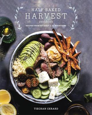 The Half Baked Harvest Cookbook Recipes from My Barn in the Mountains