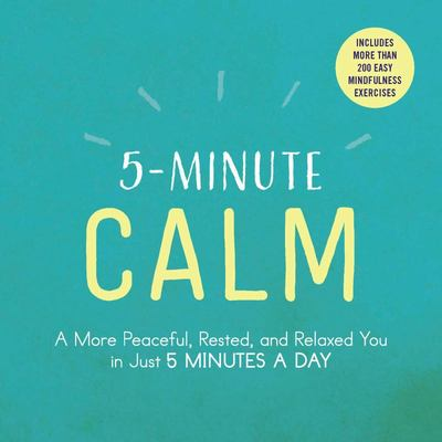 5-minute Calm : A More Peaceful, Rested, and Relaxed You in Just 5 Minutes a Day