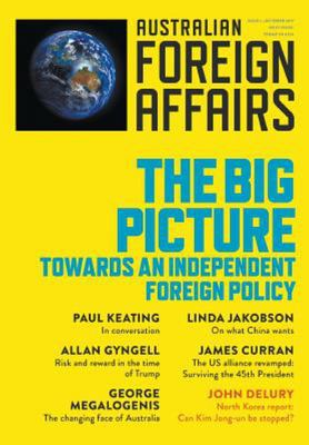 The Big Picture: Towards an Independent Foreign Policy: Australian Foreign Affairs: Issue 1