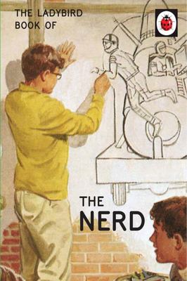 The Ladybird Book of The Nerd (Ladybirds for Grown-Ups)