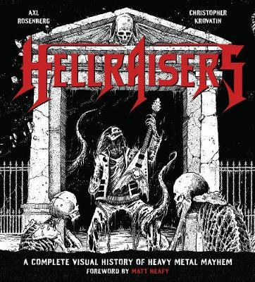 The Hellraisers - A Visual History of Heavy Metal Mayhem