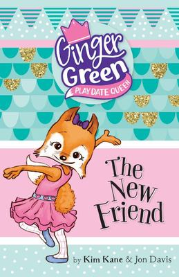The New Friend (Ginger Green: Play Date Queen #3)