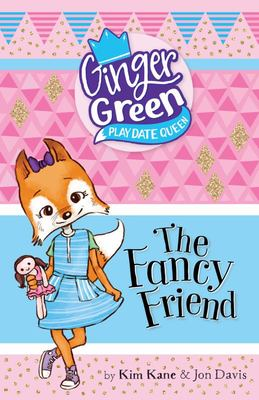 The Fancy Friend (Ginger Green: Play Date Queen #1)