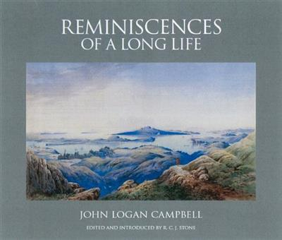 Reminiscences Of A Long Life - John Logan Campbell