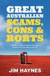Great Australian Scams, Cons and Rorts: A Book of Dodgy Schemes and Crazy Dreams from the Bush to the City
