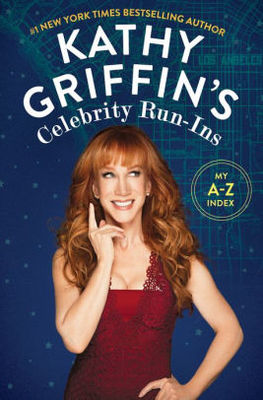 Kathy Griffin's Celebrity Run-InsMy A-Z Index