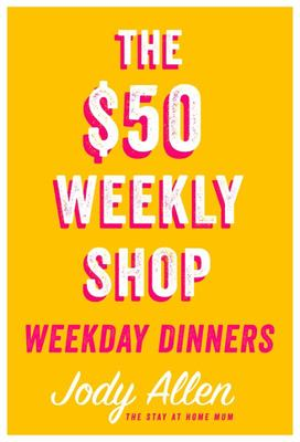 The Weekday Dinners: $50 Weekly Shop