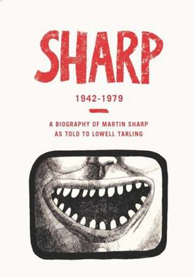 Sharp 1942 - 1979: A Biography of Martin Sharp as Told to Lowell Tarling