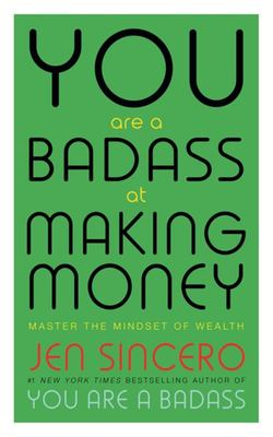 You Are a Badass at Making Money: How to Train Your Brain and Master the Mindset of Wealth