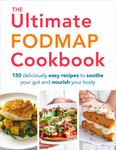 The Ultimate Fodmap Cookbook: 150 Deliciously Easy Recipes for Every Day