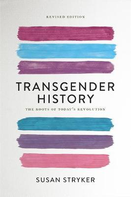 Transgender History : The Roots of Today's Revolution