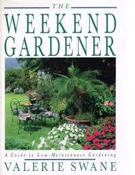 The Weekend Gardener - A Guide to Low-Maintenance Gardening (1st Edition)