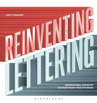 Reinventing Lettering: Inspirational Pieces by Contemporary Practitioners