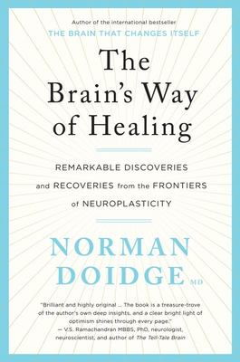 Brain's Way of Healing Remarkable Discoveries and Recoveries from the Frontiers of Neuroplasticity