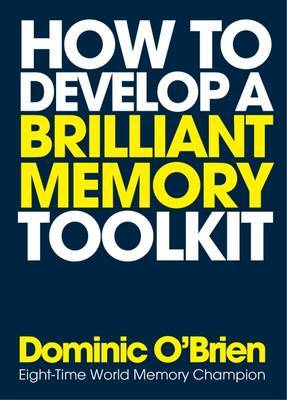 How to Develop a Brilliant Memory Toolkit: Tips, Tricks and Techniques to Boost Your Memory Power