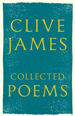 Clive James Collected Poems: 1958 - 2015