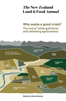 Why Waste A Good Crisis The End Of White Gold Fever And Rethinking Agribusiness: The New Zealand Land & Food Annual Vol. 1