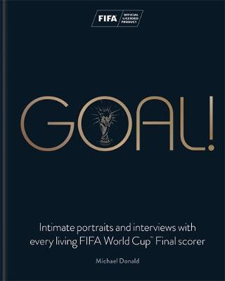 Goal! Intimate portraits and interviews with every living FIFA World Cup (TM) Final scorer