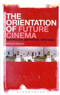 The Orientation of Future Cinema: Technology, Aesthetics, Spectacle