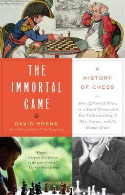 The Immortal Game : A History of Chess, or How 32 Carved Pieces on a Board Illuminated Our Understanding of War, Art, Science, and the Human Brain