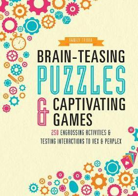 Brain-Teasing Puzzles & Captivating Games: Over 250 Engrossing Activities & Testing Interactions to Vex & Perplex