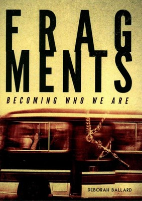 Fragments : Becoming Who We Are