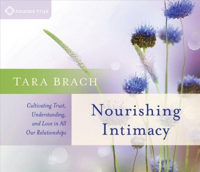 Nourishing Intimacy : Cultivating Trust, Understanding, and Love in All Our Relationships